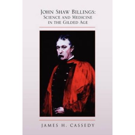 John Shaw Billings  Science And Medicine In The Gilded Age