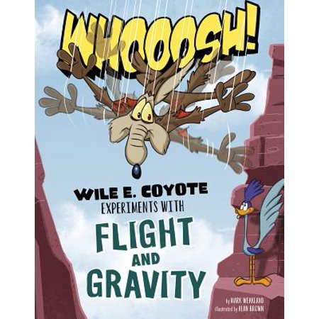 Whoosh! : Wile E. Coyote Experiments with Flight and