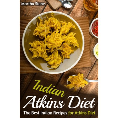 Indian Atkins Diet: The Best Indian Recipes for Atkins Diet -