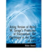 Acting Version of Henry W. Savage's Production of Everywoman : Her Pilgrimage in the Quest of Love (Large Print Edition)