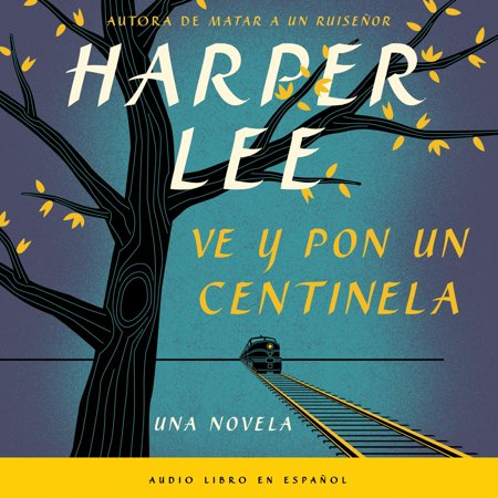 Ve y pon un centinela (Go Set a Watchman - Spanish Edition) - Audiobook (Literature To Go Meyer Edition 2)