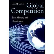 Global Competition : Law, Markets and Globalization