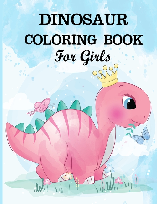 Dinosaur Coloring Book For Girls : A Dinosaur Coloring Activity Book For  Kids. Great Dinosaur Activity Gift