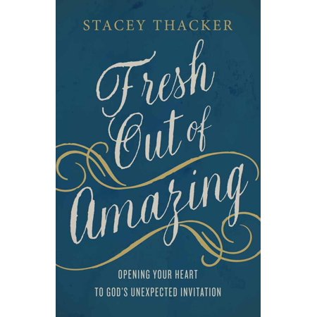 Fresh Out of Amazing : Opening Your Heart to God's Unexpected