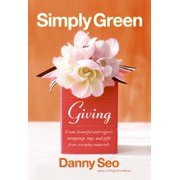 Simply Green Giving : Create Beautiful and Organic Wrappings, Tags, and Gifts from Everyday Materials