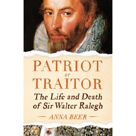 Patriot or Traitor : The Life and Death of Sir Walter - Walters Beer