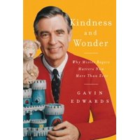 Kindness and Wonder : Why Mister Rogers Matters Now More Than Ever (Hardcover)