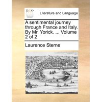 A Sentimental Journey Through France and Italy. by Mr. Yorick. ... Volume 2 of 2