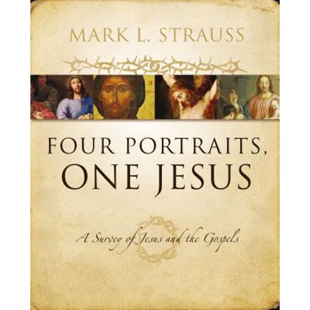 Four Portraits, One Jesus : A Survey of Jesus and the Gospels