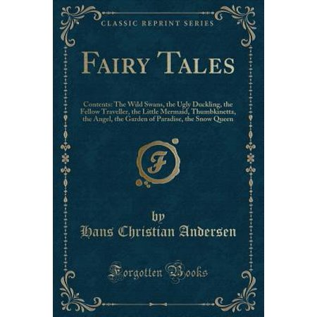 - Fairy Tales : Contents: The Wild Swans, the Ugly Duckling, the Fellow Traveller, the Little Mermaid, Thumbkinetta, the Angel, the Garden of Paradise, the Snow Queen (Classic Reprint)