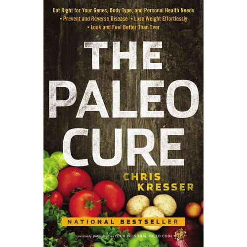 The Paleo Cure: Eat Right for Your Genes, Body Type, and Personal Health Needs--Prevent and Reverse Disease, Lose Weight Effortlessly, and Look and Feel Better Than E