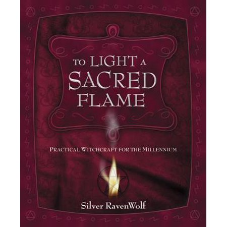 To Light a Sacred Flame : Practical Witchcraft for the Millennium (Witchcraft Catalogs)