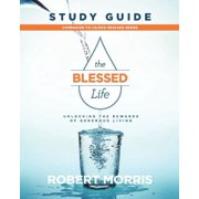 The Blessed Life Study Guide : Unlocking the Rewards of Generous Living