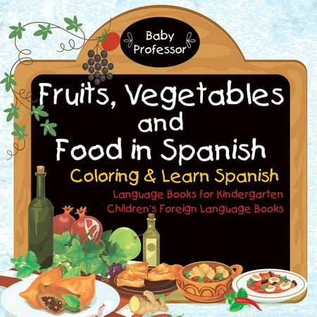 Fruits, Vegetables and Food in Spanish - Coloring & Learn Spanish - Language Books for Kindergarten Children's Foreign Language Books (Paperback) Kindergarten Graduate Food