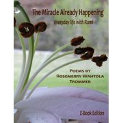 The Miracle Already Happening: Everyday Life with Rumi: E-Book Edition - eBook