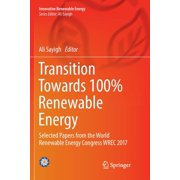 Innovative Renewable Energy: Transition Towards 100% Renewable Energy: Selected Papers from the World Renewable Energy Congress Wrec 2017 (Paperback)
