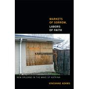 Markets of Sorrow, Labors of Faith : New Orleans in the Wake of Katrina