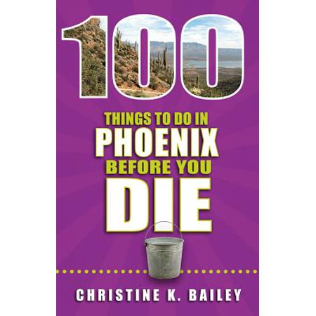 100 Things to Do in Phoenix Before You Die - Paperback