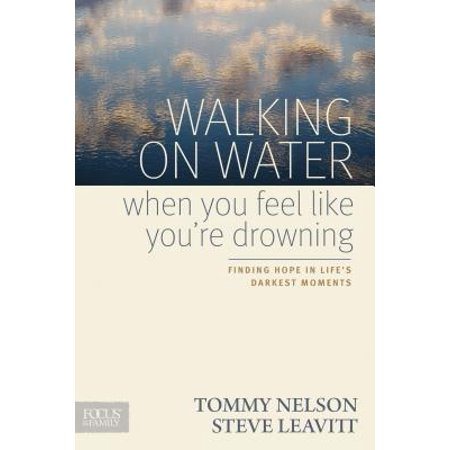 Nelson Water (Walking on Water When You Feel Like You're Drowning : Finding Hope in Life's Darkest Moments )