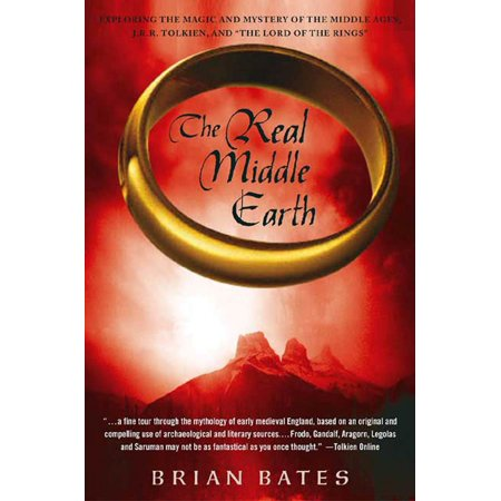 The Real Middle Earth : Exploring the Magic and Mystery of the Middle Ages, J.R.R. Tolkien, and