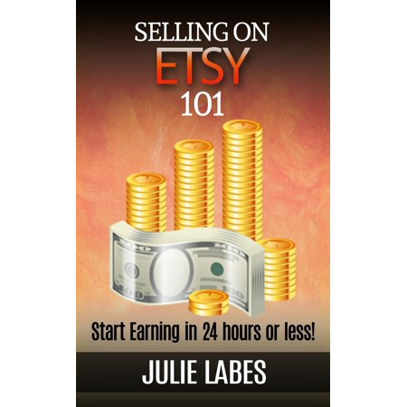 Selling on ETSY 101: Start Earning in 24 hours or less -