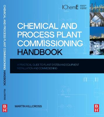Chemical and Process Plant Commissioning Handbook : A Practical Guide to Plant System and Equipment Installation and Commissioning