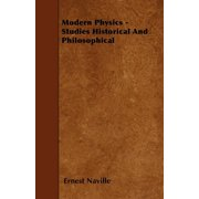 Modern Physics - Studies Historical and Philosophical
