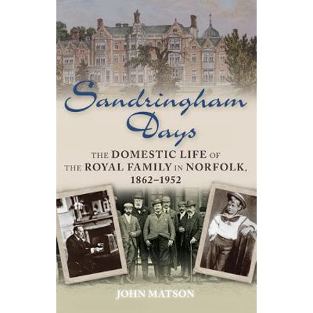 Royal Life (Sandringham Days : The Domestic Life of the Royal Family in Norfolk, 1862–1952 )