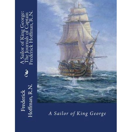 A Sailor of King George: The Journals of Captain Frederick Hoffman, R.N. by