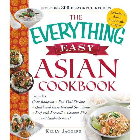 The Everything Easy Asian Cookbook : Includes Crab Rangoon, Pad Thai Shrimp, Quick and Easy Hot and Sour Soup, Beef with Broccoli, Coconut Rice...and Hundreds (Best Crab Rangoon Chicago)