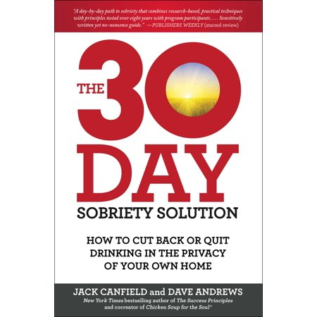 The 30-Day Sobriety Solution : How to Cut Back or Quit Drinking in the Privacy of Your Own (Benefits Of Quitting Drinking For 30 Days)