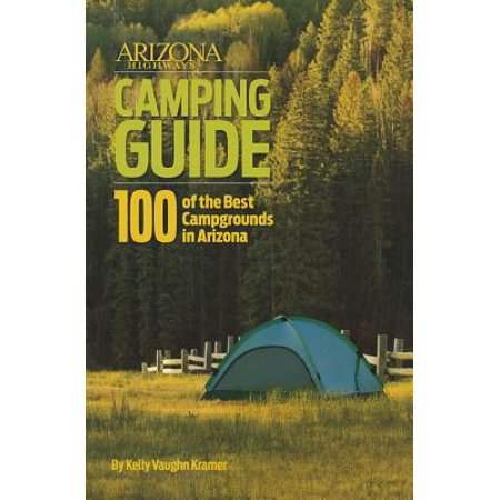 Arizona highways camping guide : 100 of the best campgrounds in arizona:
