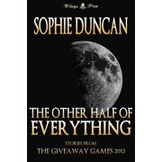 The Other Half of Everything: Stories by Sophie Duncan From The Wittegen Press Giveaway Games - eBook