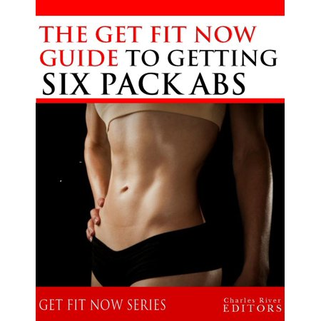Get Fit Now: The Definitive Guide To Getting Six Pack Abs - (Best Tips For Six Pack Abs)