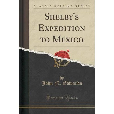 Shelbys Expedition To Mexico  Classic Reprint