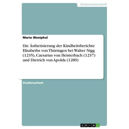 Die Ästhetisierung der Kindheitsberichte Elisabeths von Thüringen bei Walter Nigg (1235), Caesarius von Heisterbach (1237) und Dietrich von Apolda (1289) - eBook