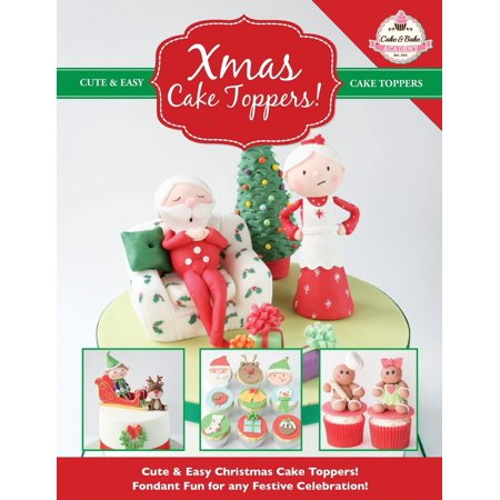 Xmas Cake Toppers! Cute & Easy Christmas Cake Toppers! Fondant Fun for Any Festive Celebration! (Cute Easy To Make Halloween Cakes)