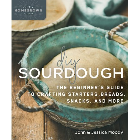 DIY Sourdough: The Beginner's Guide to Crafting Starters, Bread, Snacks, and More (Paperback)