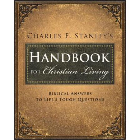 Charles Stanley's Handbook for Christian Living : Biblical Answers to Life's Tough