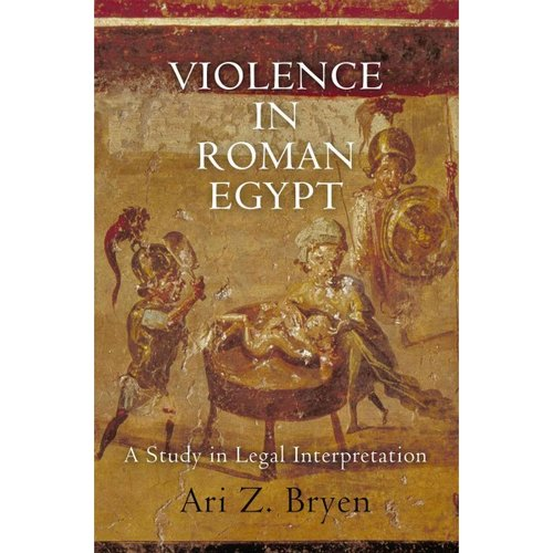 Violence in Roman Egypt: A Study in Legal Interpretation