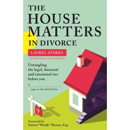 The House Matters In Divorce  Untangling The Legal  Financial And Emotional Ties Before You Sign On The Dotted Line