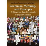 Grammar, Meaning, and Concepts : A Discourse-Based Approach to English Grammar