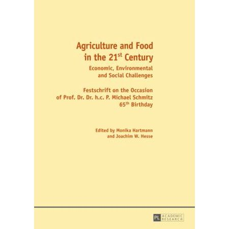Agriculture And Food In The 21St Century  Economic  Environmental And Social Challenges Festschrift On The Occasion Of Prof  Dr  Dr  H C P  Michael Schmitz 65Th Birthday  Hardcover