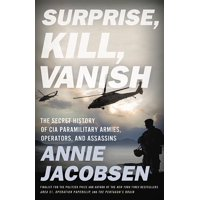 Surprise, Kill, Vanish : The Secret History of CIA Paramilitary Armies, Operators, and Assassins