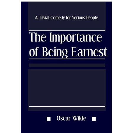 The Importance of Being Earnest: A Trivial Comedy for Serious People -
