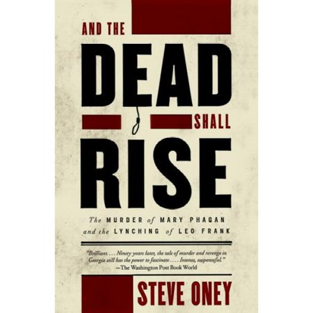 And the Dead Shall Rise: The Murder of Mary Phagan and the Lynching of Leo Frank by
