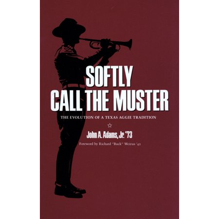 - Softly Call the Muster : The Evolution of a Texas Aggie Tradition