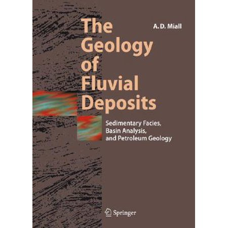 The Geology of Fluvial Deposits : Sedimentary Facies, Basin Analysis, and Petroleum