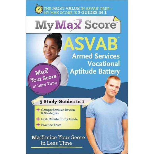 My Max Score ASVAB: Armed Services Vocational Aptitude Battery: Maximize Your Score in Less Time