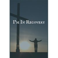 I'm in Recovery: The Substance Abuse and Addiction Recovery Writing Notebook (Paperback)